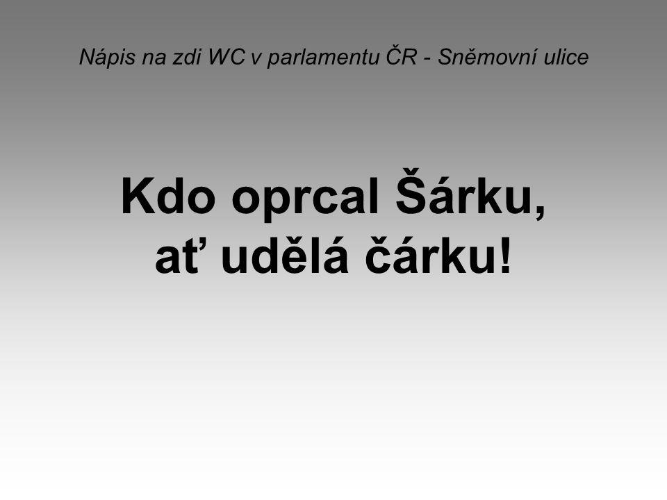 Nápis na zdi WC v parlamentu ČR - Sněmovní ulice