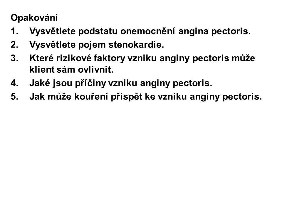 Opakování Vysvětlete podstatu onemocnění angina pectoris. Vysvětlete pojem stenokardie.