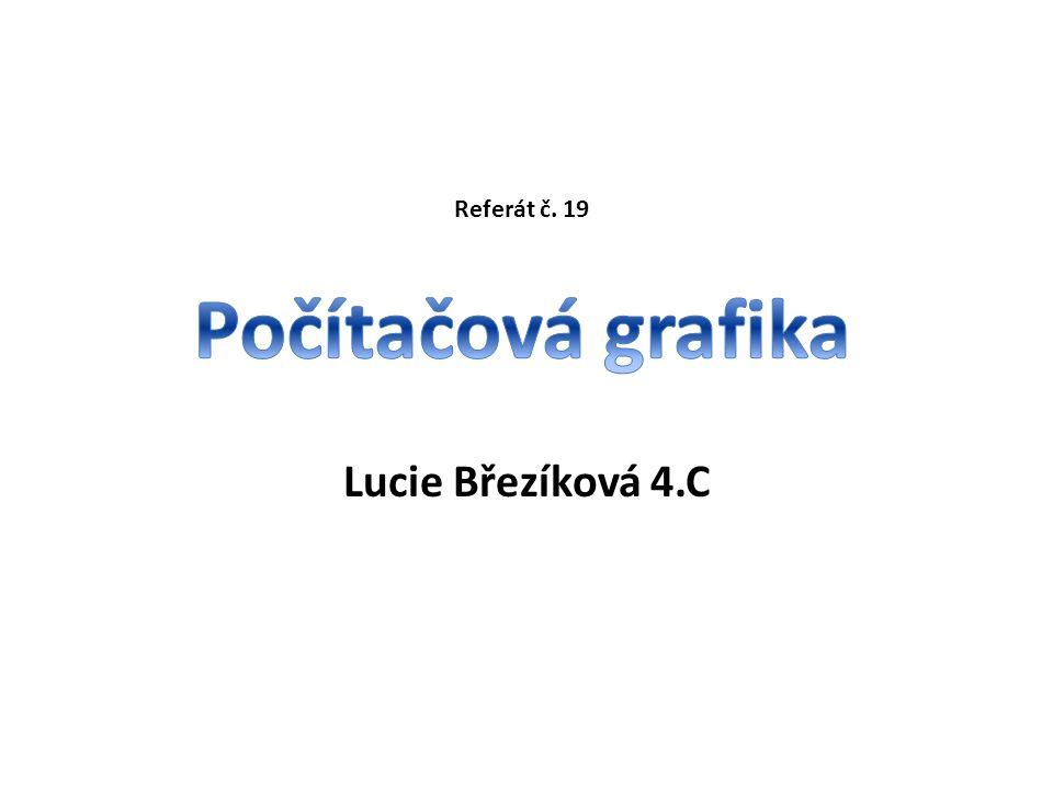 Referát č. 19 Počítačová grafika Lucie Březíková 4.C