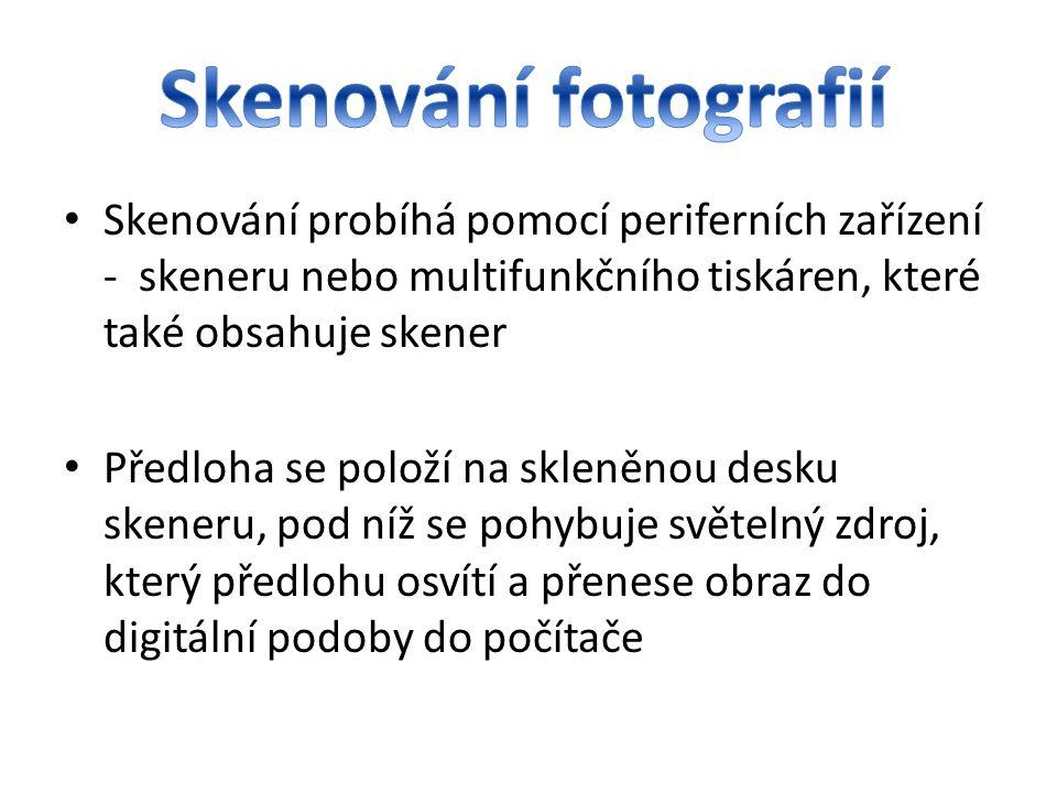 Skenování fotografií Skenování probíhá pomocí periferních zařízení - skeneru nebo multifunkčního tiskáren, které také obsahuje skener.