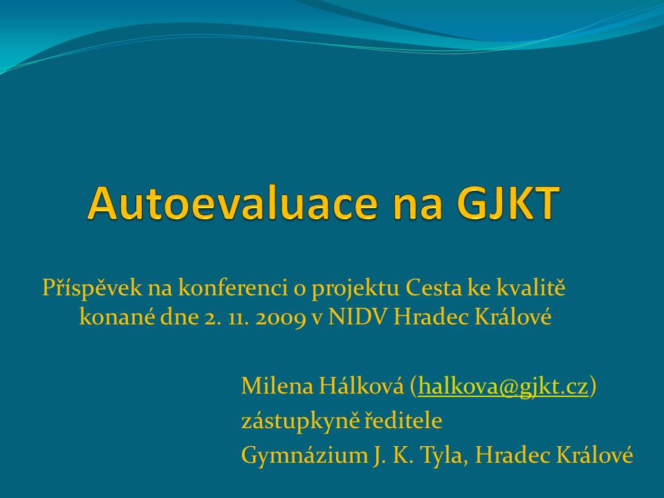 Autoevaluace na GJKT Příspěvek na konferenci o projektu Cesta ke kvalitě konané dne 2. 11. 2009 v NIDV Hradec Králové.