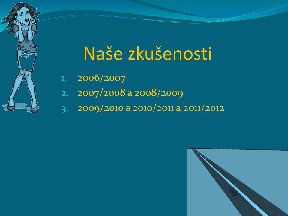 Naše zkušenosti 2006/2007 2007/2008 a 2008/2009 2009/2010 a 2010/2011 a 2011/2012