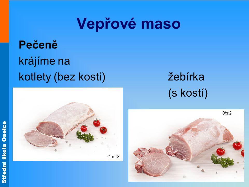 Vepřové maso Pečeně krájíme na kotlety (bez kosti) žebírka (s kostí)