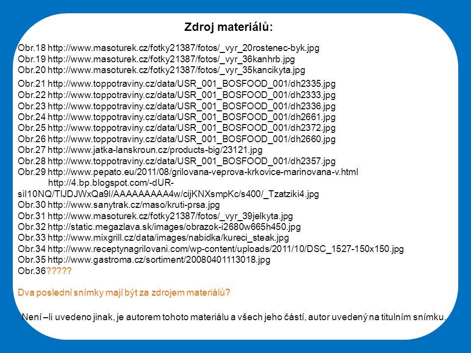 Zdroj materiálů: Obr.18 http://www.masoturek.cz/fotky21387/fotos/_vyr_20rostenec-byk.jpg.