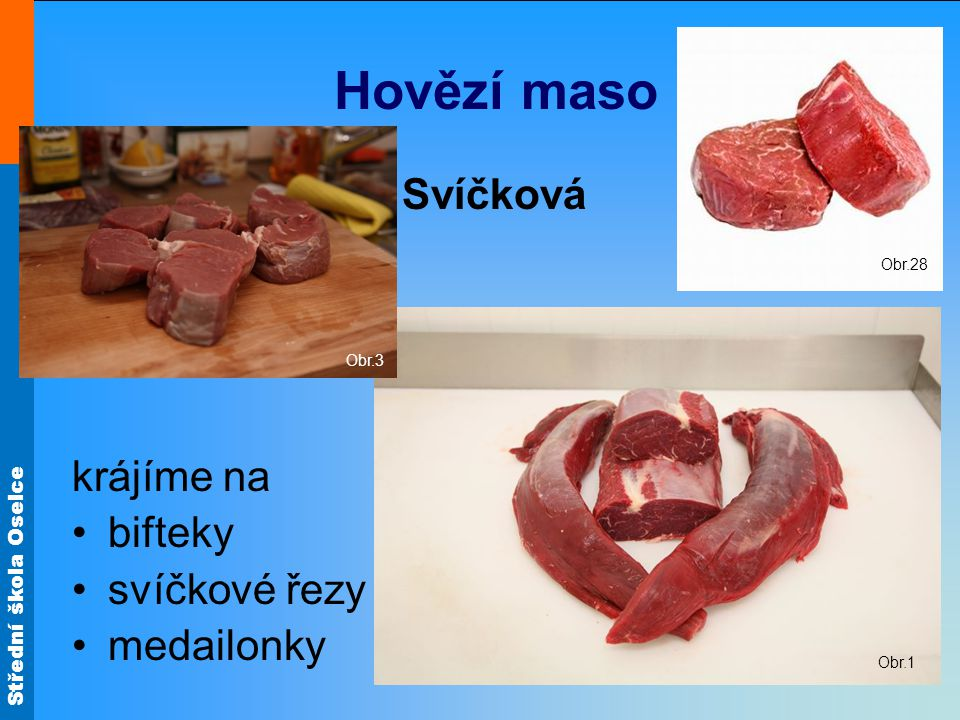 Hovězí maso Svíčková krájíme na bifteky svíčkové řezy medailonky