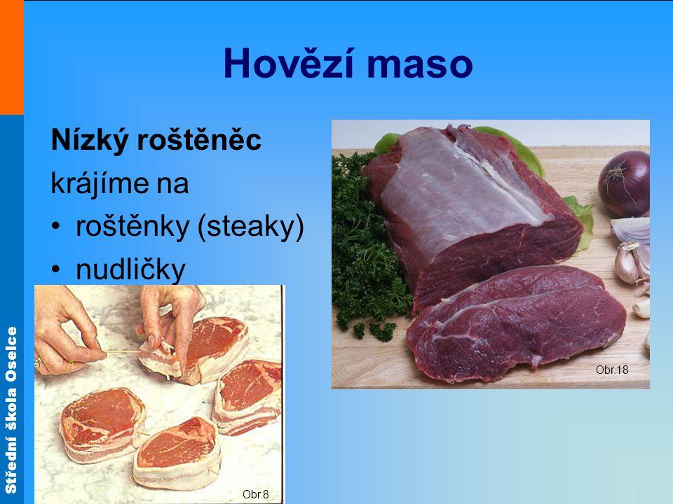 Hovězí maso Nízký roštěněc krájíme na roštěnky (steaky) nudličky