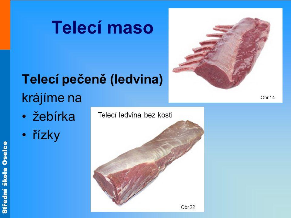 Telecí maso Telecí pečeně (ledvina) krájíme na žebírka řízky