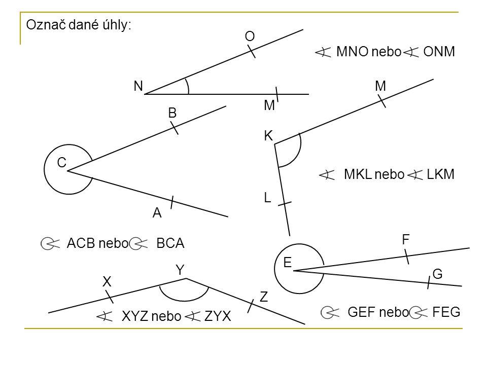 Označ dané úhly: O. MNO nebo. ONM. N. M. M. B. K. C. MKL nebo. LKM. L. A. F. ACB nebo.