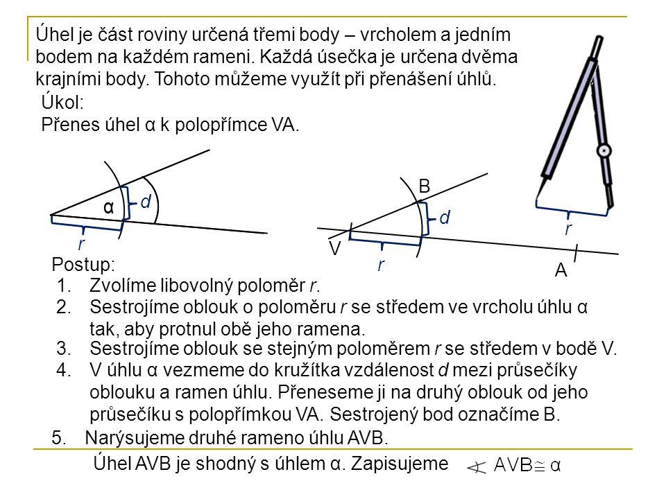 Úhel je část roviny určená třemi body – vrcholem a jedním bodem na každém rameni. Každá úsečka je určena dvěma krajními body. Tohoto můžeme využít při přenášení úhlů.