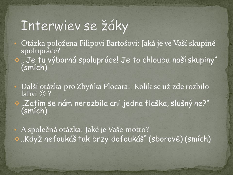 Interwiev se žáky Otázka položena Filipovi Bartošovi: Jaká je ve Vaší skupině spolupráce