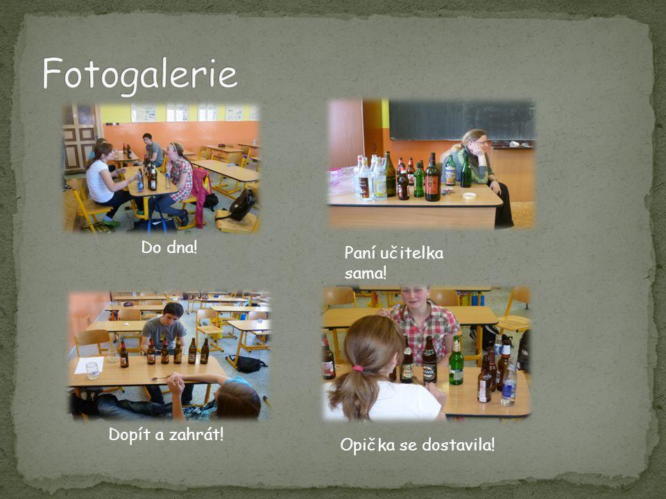 Fotogalerie Do dna! Paní učitelka sama! Dopít a zahrát!