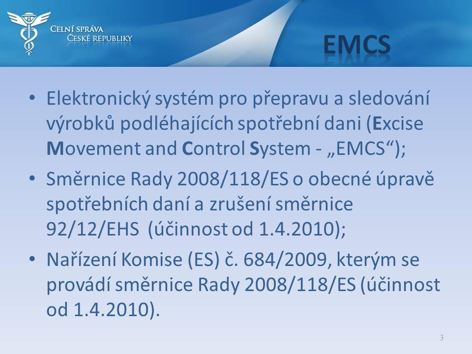 """EMCS Elektronický systém pro přepravu a sledování výrobků podléhajících spotřební dani (Excise Movement and Control System - """"EMCS );"""