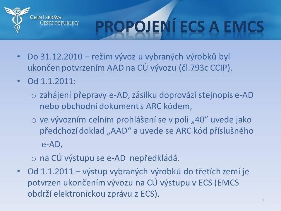 Propojení ECS a EMCS Do 31.12.2010 – režim vývoz u vybraných výrobků byl ukončen potvrzením AAD na CÚ vývozu (čl.793c CCIP).