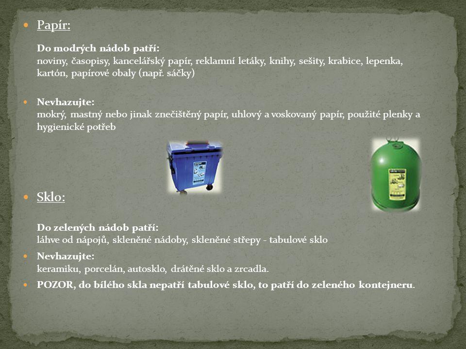 Papír: Do modrých nádob patří: noviny, časopisy, kancelářský papír, reklamní letáky, knihy, sešity, krabice, lepenka, kartón, papírové obaly (např. sáčky)