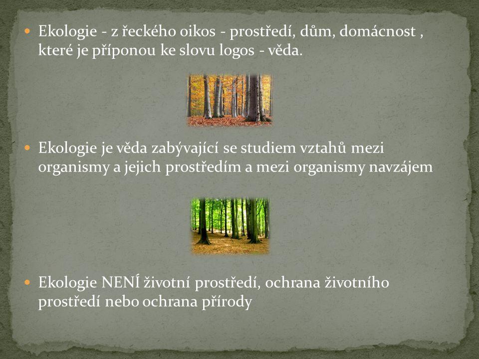 Ekologie - z řeckého oikos - prostředí, dům, domácnost , které je příponou ke slovu logos - věda.