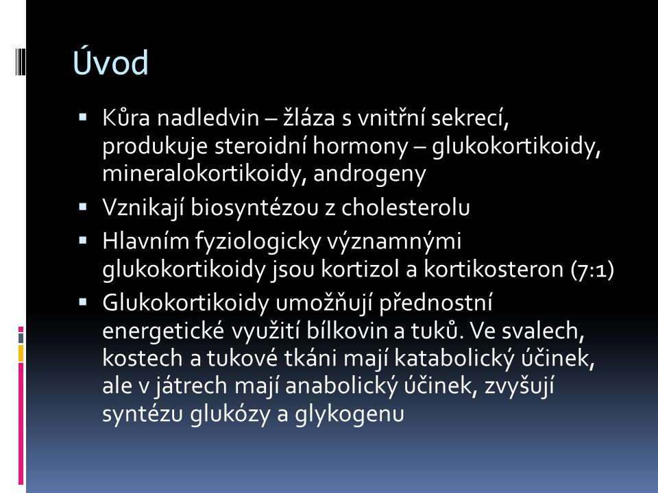Úvod Kůra nadledvin – žláza s vnitřní sekrecí, produkuje steroidní hormony – glukokortikoidy, mineralokortikoidy, androgeny.