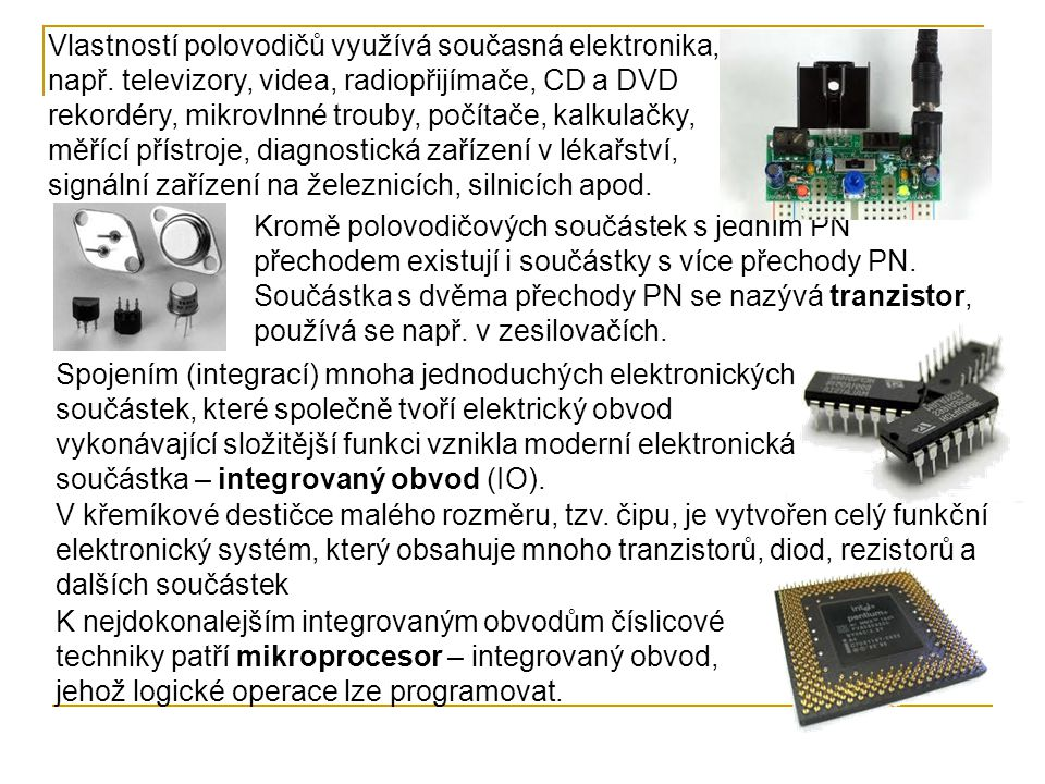 Vlastností polovodičů využívá současná elektronika, např