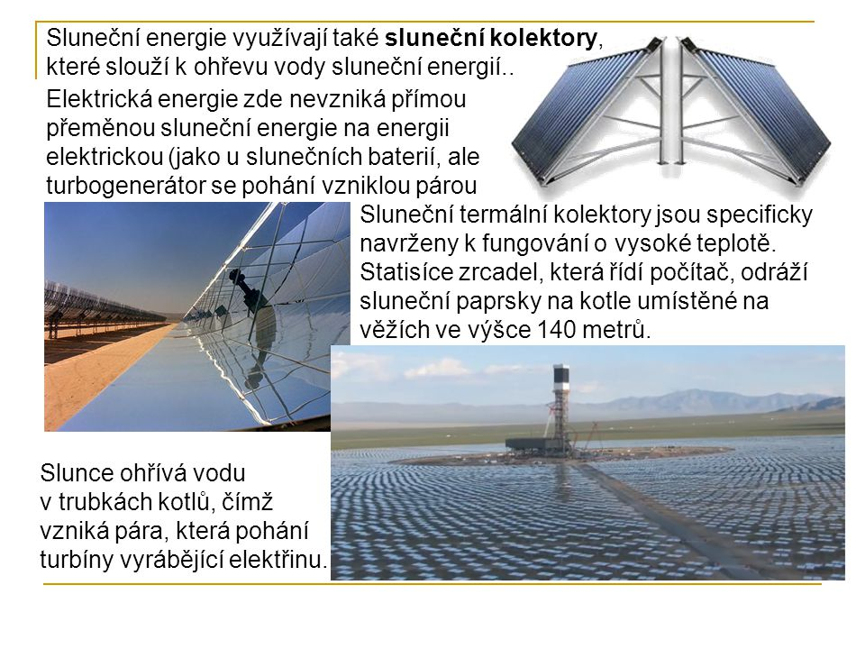 Sluneční energie využívají také sluneční kolektory, které slouží k ohřevu vody sluneční energií..