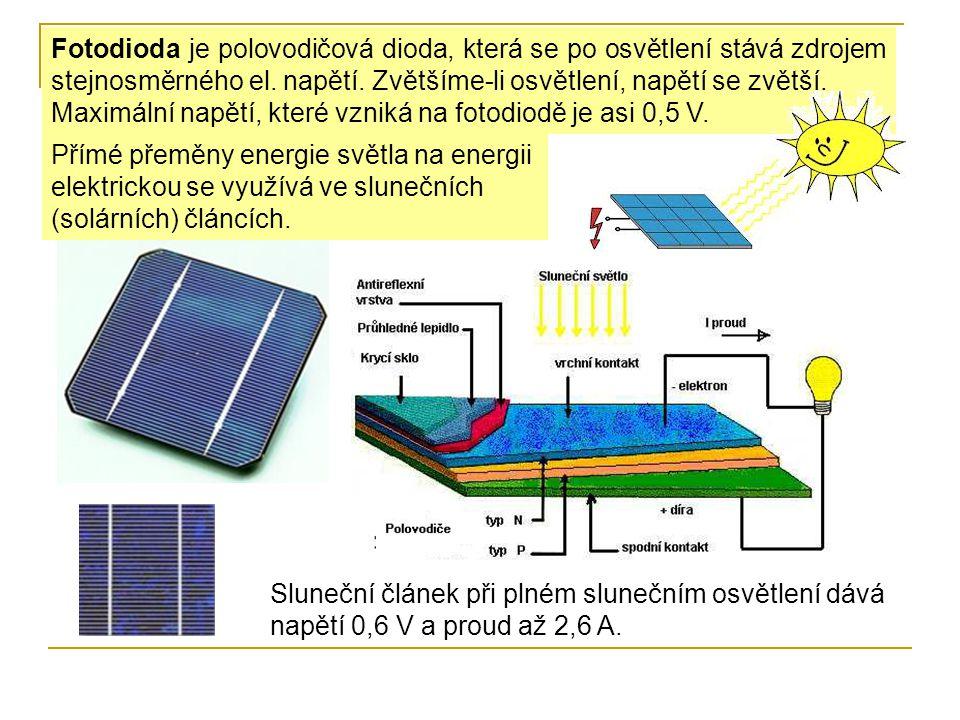 Fotodioda je polovodičová dioda, která se po osvětlení stává zdrojem stejnosměrného el. napětí. Zvětšíme-li osvětlení, napětí se zvětší.