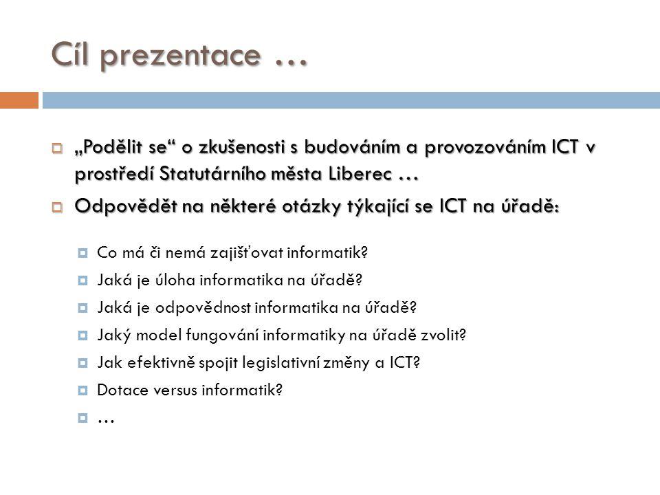 """4/3/2017 Cíl prezentace … """"Podělit se o zkušenosti s budováním a provozováním ICT v prostředí Statutárního města Liberec …"""