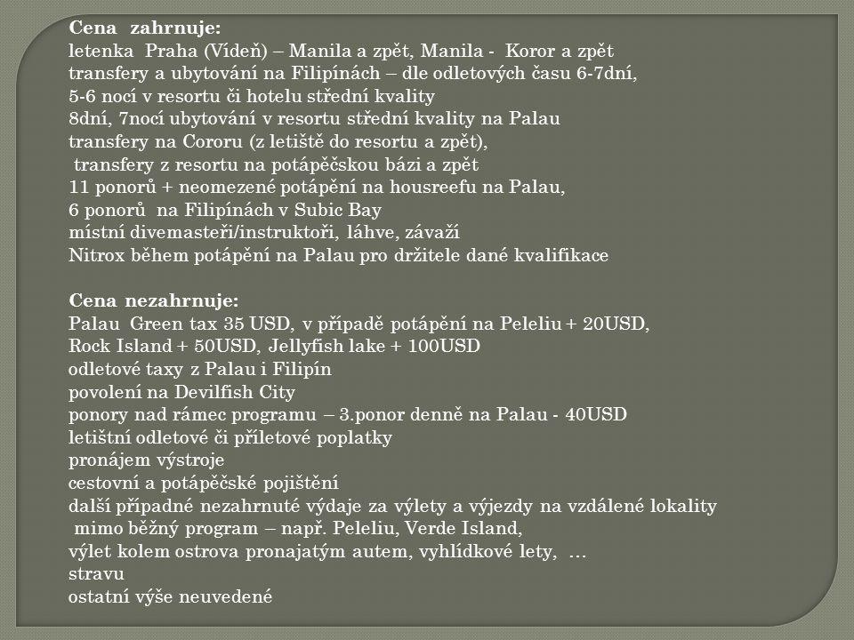 Cena zahrnuje: letenka Praha (Vídeň) – Manila a zpět, Manila - Koror a zpět. transfery a ubytování na Filipínách – dle odletových času 6-7dní,