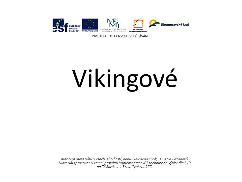 Vikingové Autorem materiálu a všech jeho částí, není-li uvedeno jinak, je Petra Pitronová.