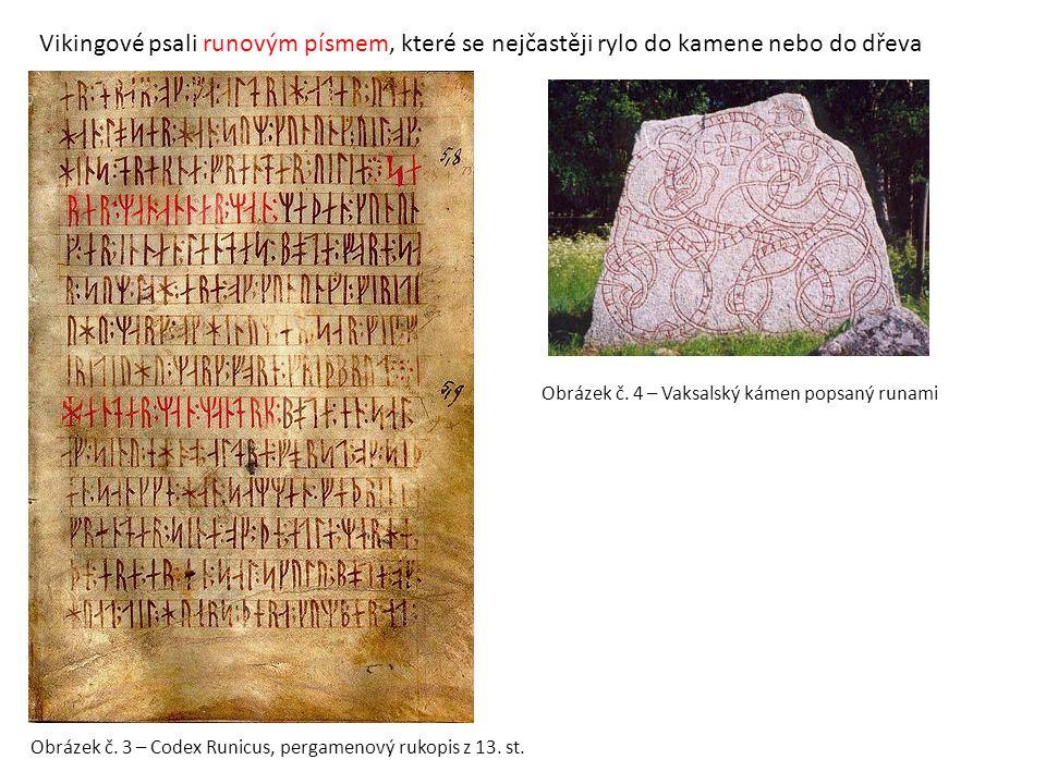 Vikingové psali runovým písmem, které se nejčastěji rylo do kamene nebo do dřeva
