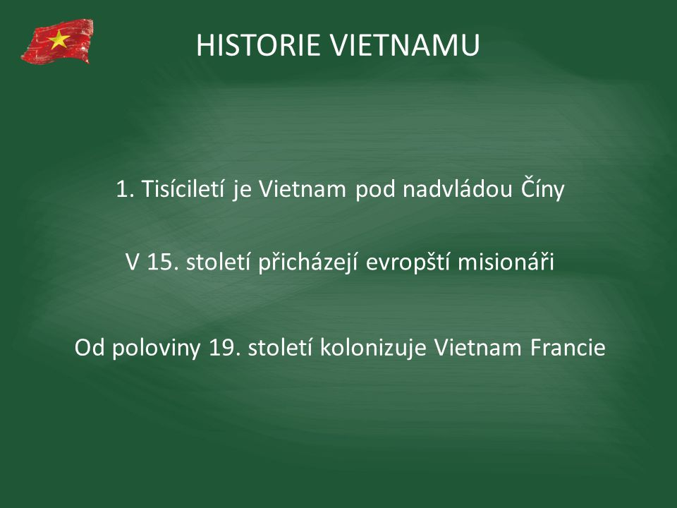HISTORIE VIETNAMU 1. Tisíciletí je Vietnam pod nadvládou Číny