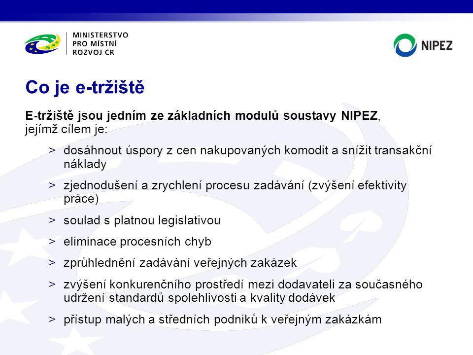 Co je e-tržiště E-tržiště jsou jedním ze základních modulů soustavy NIPEZ, jejímž cílem je: