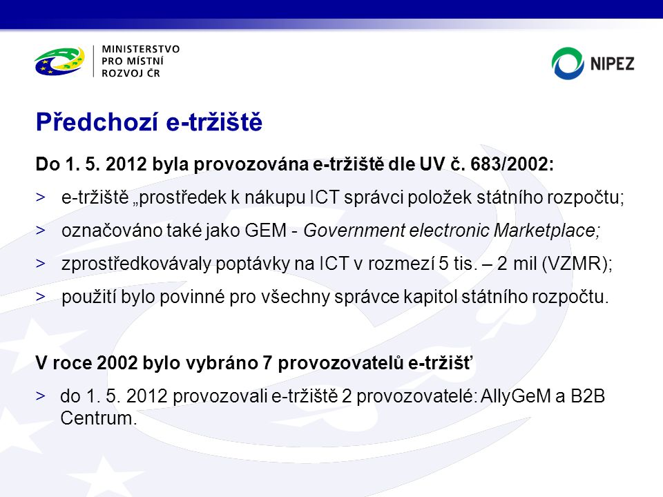 Předchozí e-tržiště Do 1. 5. 2012 byla provozována e-tržiště dle UV č. 683/2002: