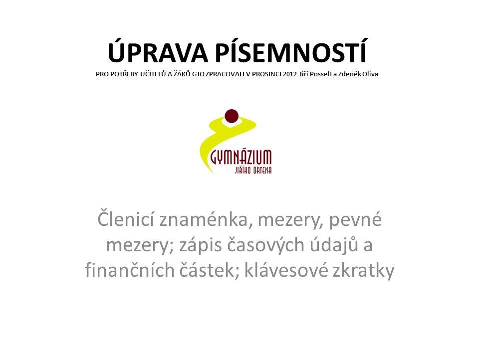 ÚPRAVA PÍSEMNOSTÍ PRO POTŘEBY UČITELŮ A ŽÁKŮ GJO ZPRACOVALI V PROSINCI 2012 Jiří Posselt a Zdeněk Oliva