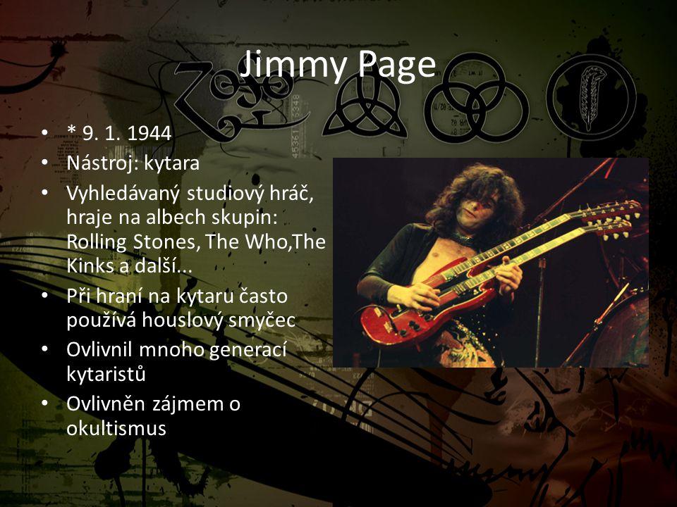Jimmy Page * 9. 1. 1944 Nástroj: kytara