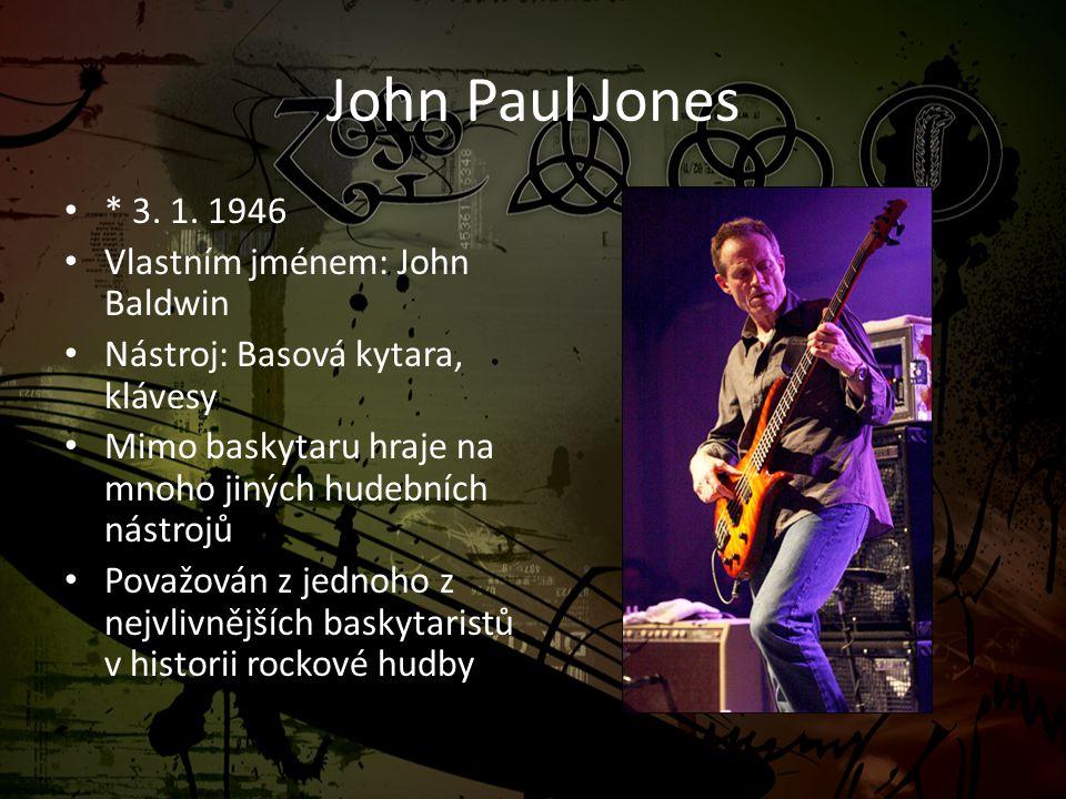 John Paul Jones * 3. 1. 1946 Vlastním jménem: John Baldwin