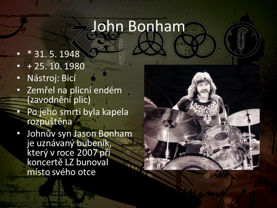 John Bonham * 31. 5. 1948 + 25. 10. 1980 Nástroj: Bicí