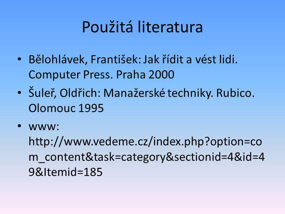 Použitá literatura Bělohlávek, František: Jak řídit a vést lidi. Computer Press. Praha 2000.