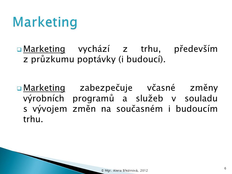 Marketing Marketing vychází z trhu, především z průzkumu poptávky (i budoucí).