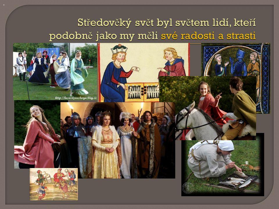 . Středověký svět byl světem lidí, kteří podobně jako my měli své radosti a strasti