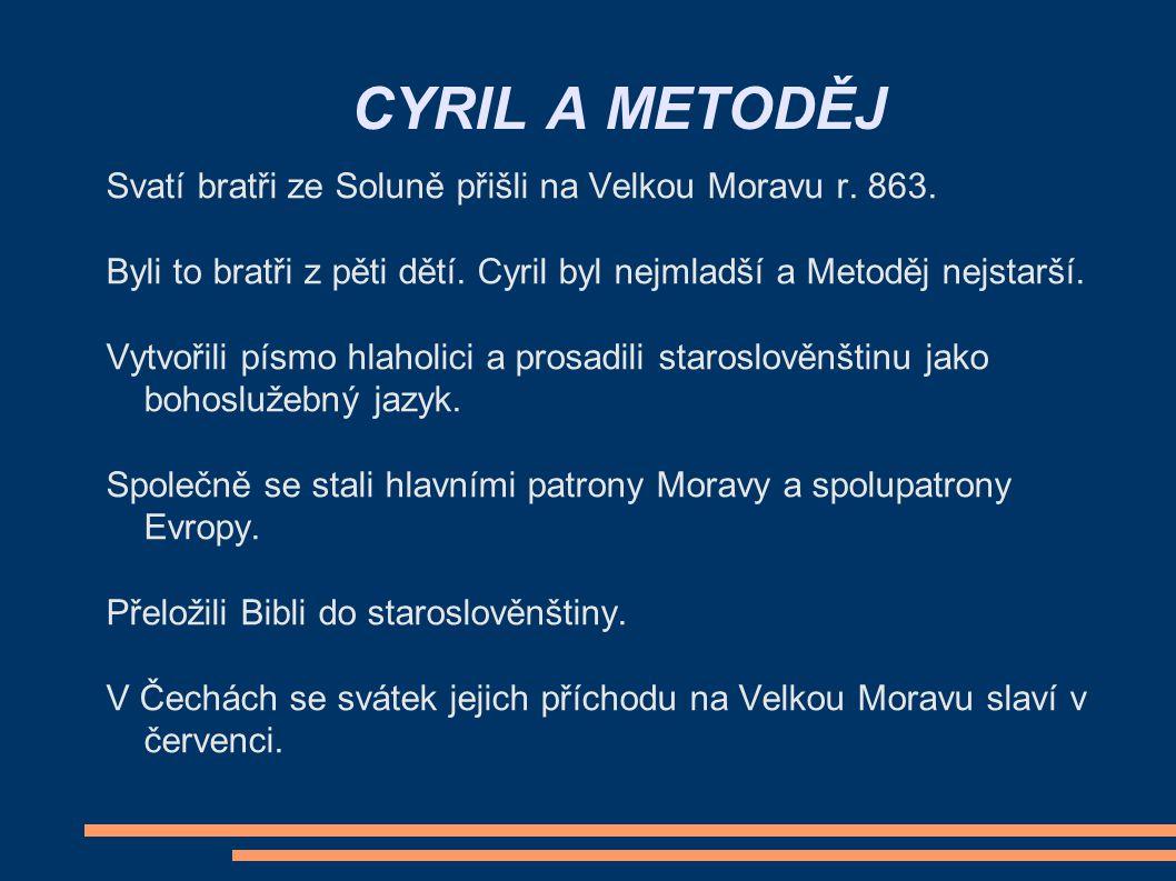 CYRIL A METODĚJ Svatí bratři ze Soluně přišli na Velkou Moravu r. 863. Byli to bratři z pěti dětí. Cyril byl nejmladší a Metoděj nejstarší.