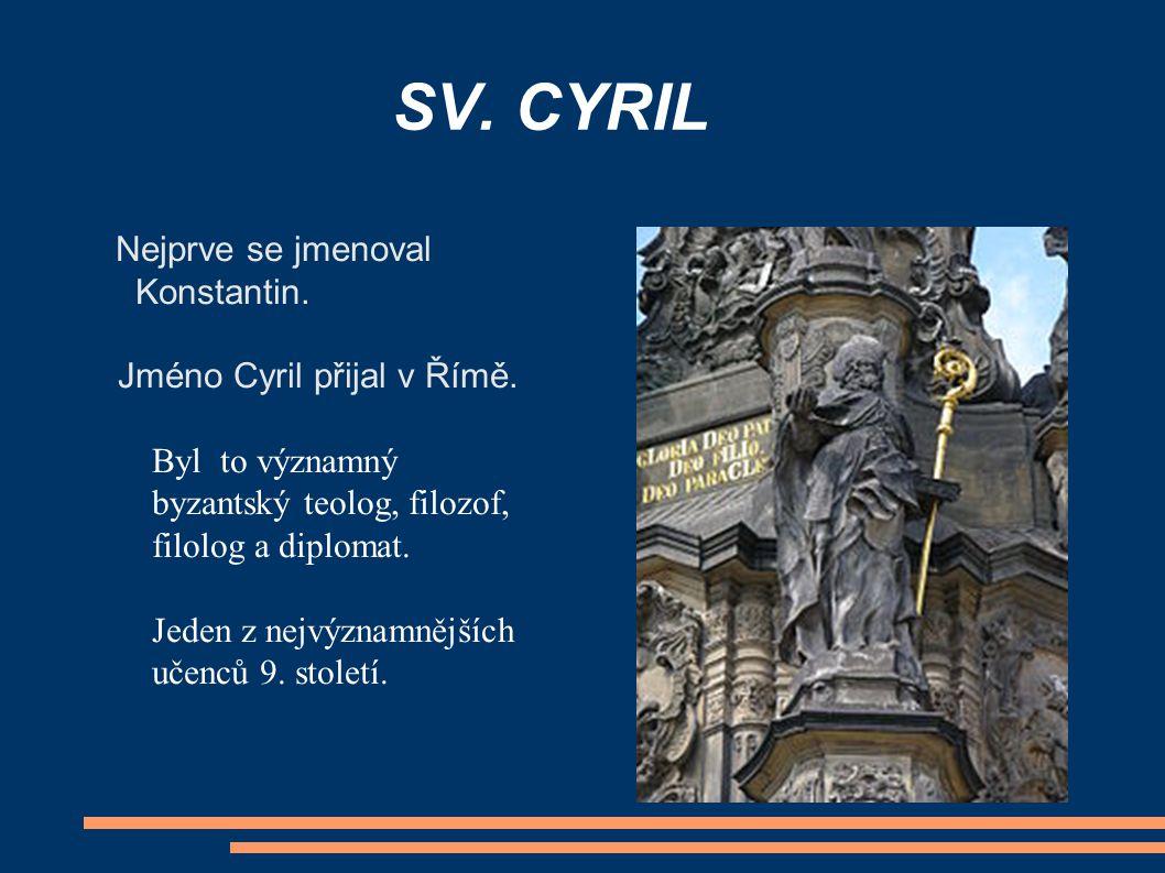 SV. CYRIL Nejprve se jmenoval Konstantin. Jméno Cyril přijal v Římě.