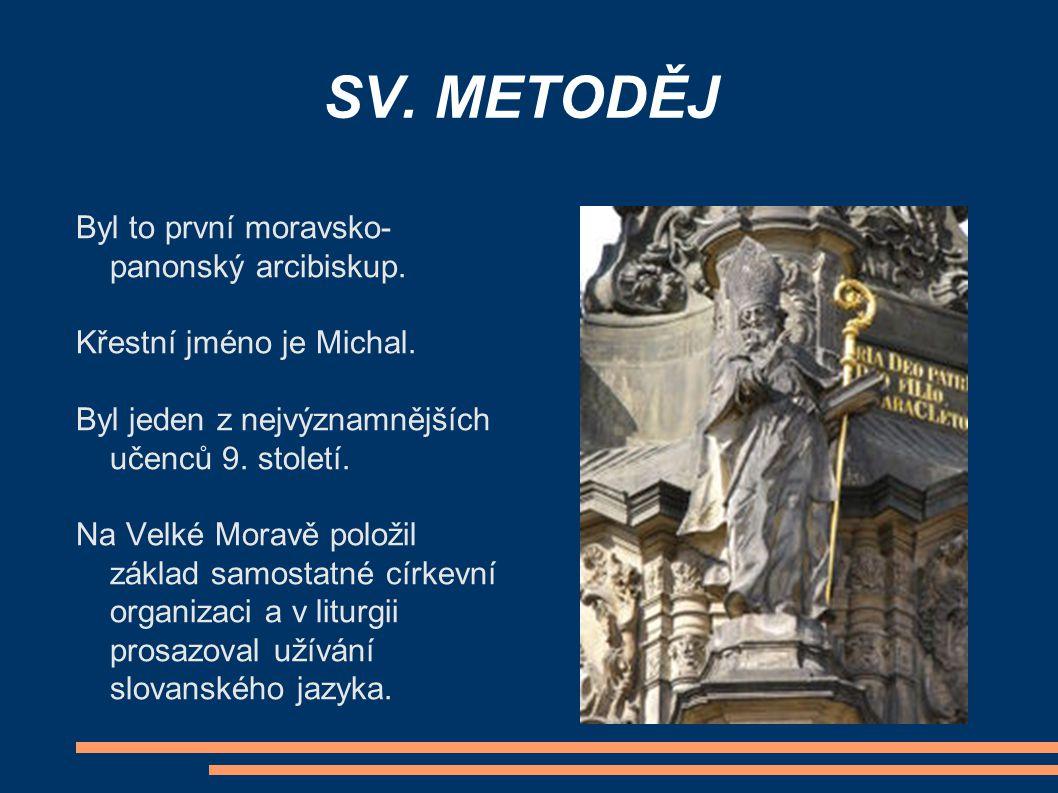SV. METODĚJ Byl to první moravsko- panonský arcibiskup.
