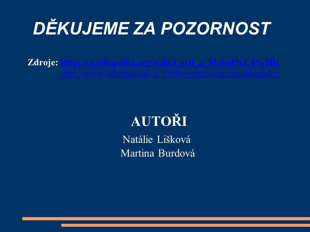 DĚKUJEME ZA POZORNOST Natálie Lišková Martina Burdová