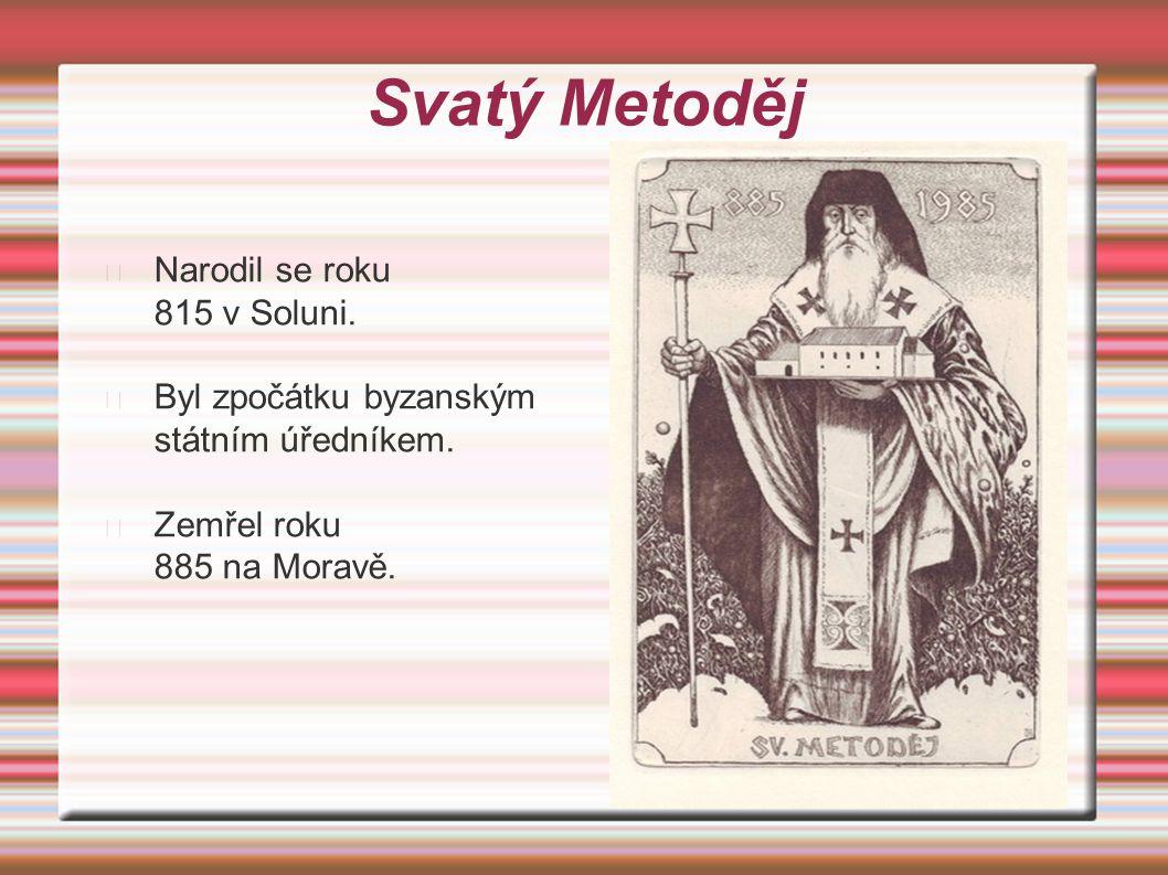 Svatý Metoděj Narodil se roku 815 v Soluni.