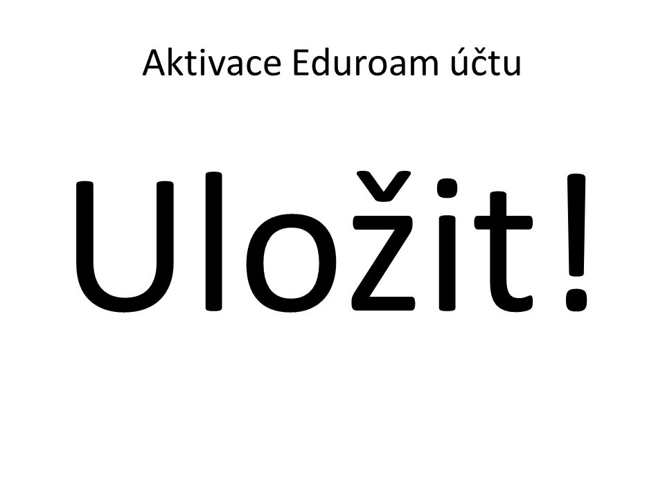 Aktivace Eduroam účtu Uložit!