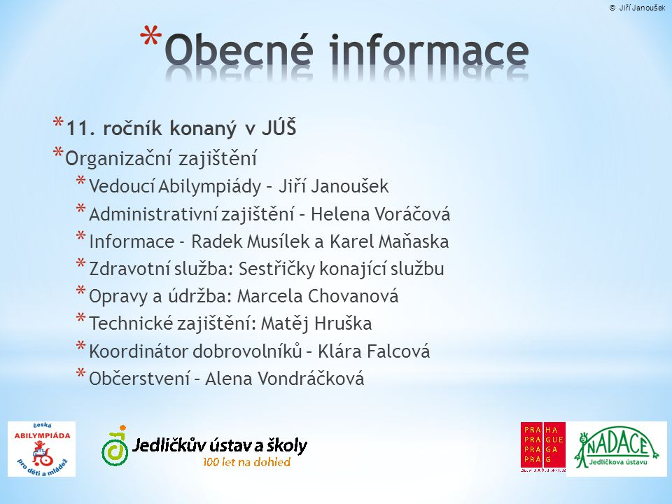 Obecné informace 11. ročník konaný v JÚŠ Organizační zajištění