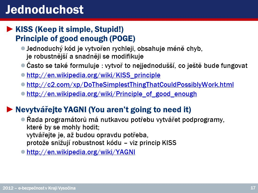 Jednoduchost KISS (Keep it simple, Stupid!) Principle of good enough (POGE)