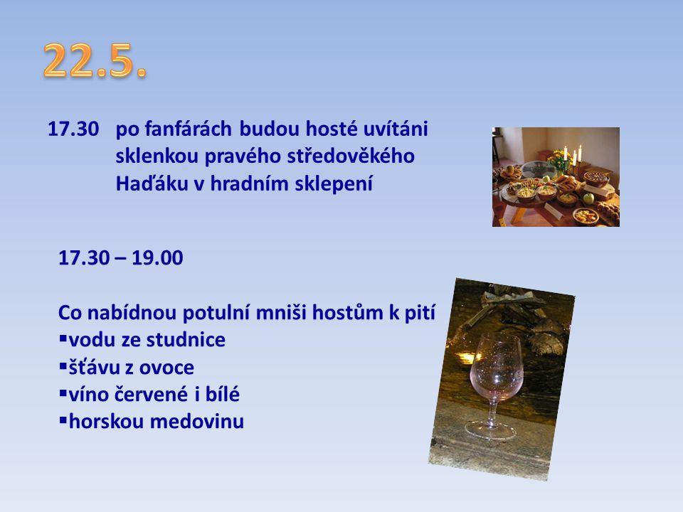 22.5. 17.30 po fanfárách budou hosté uvítáni sklenkou pravého středověkého Haďáku v hradním sklepení.