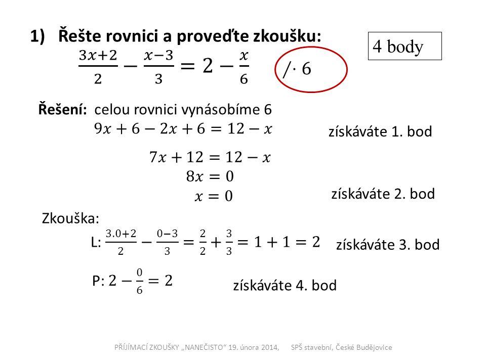 1) Řešte rovnici a proveďte zkoušku: 3𝑥+2 2 − 𝑥−3 3 =2− 𝑥 6 4 body ∕⋅6