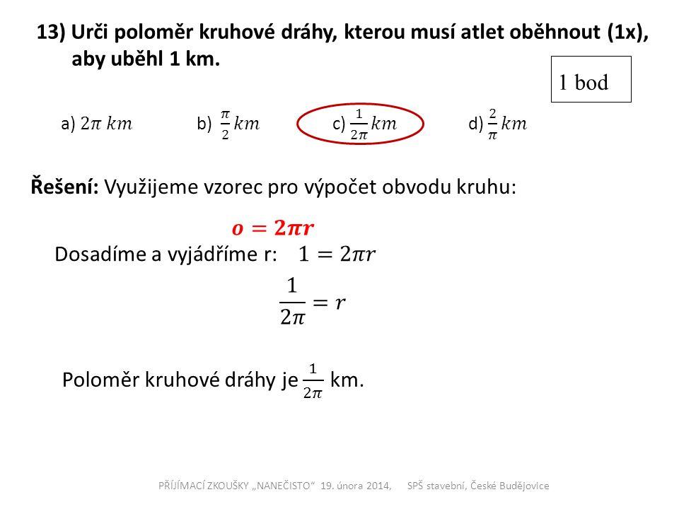 13) Urči poloměr kruhové dráhy, kterou musí atlet oběhnout (1x),
