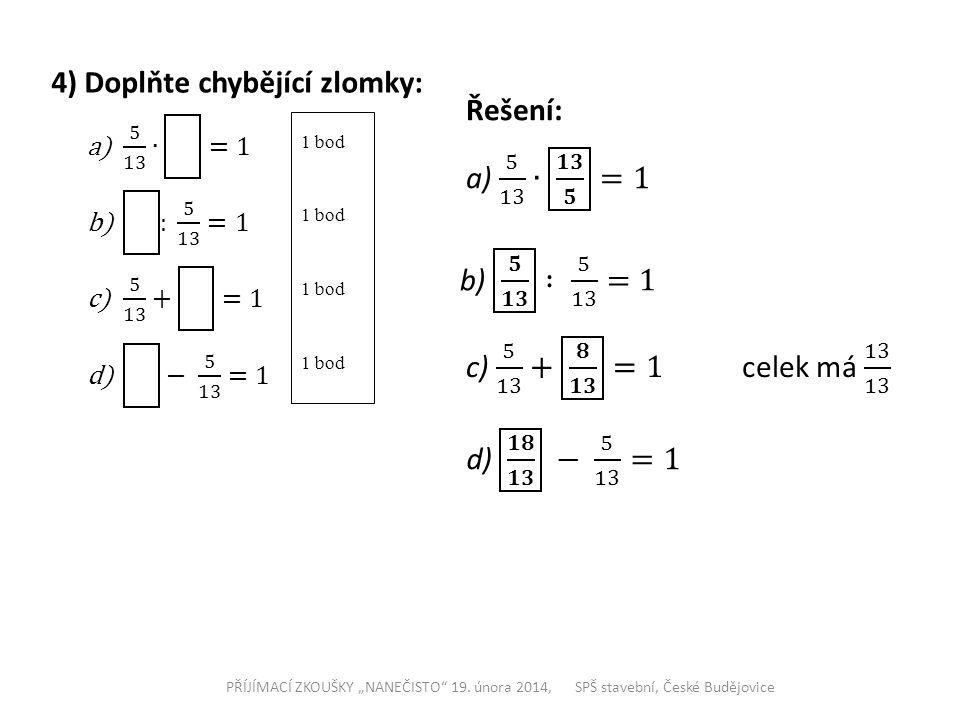 4) Doplňte chybějící zlomky: Řešení: a) 5 13 ∙ 𝟏𝟑 𝟓 =1