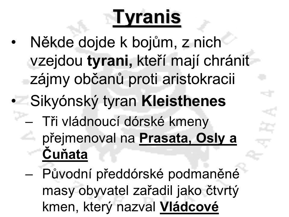 Tyranis Někde dojde k bojům, z nich vzejdou tyrani, kteří mají chránit zájmy občanů proti aristokracii.